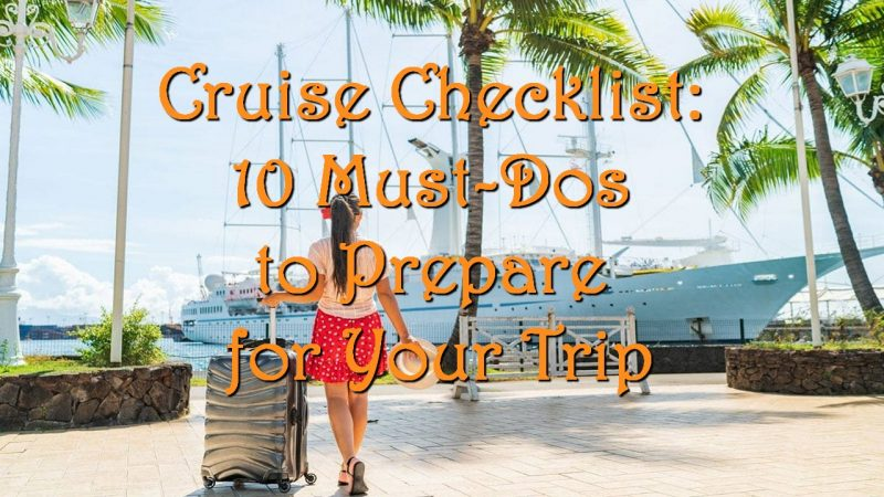 Cruise Checklist: 10 Must-Dos to Prepare for Your Trip
