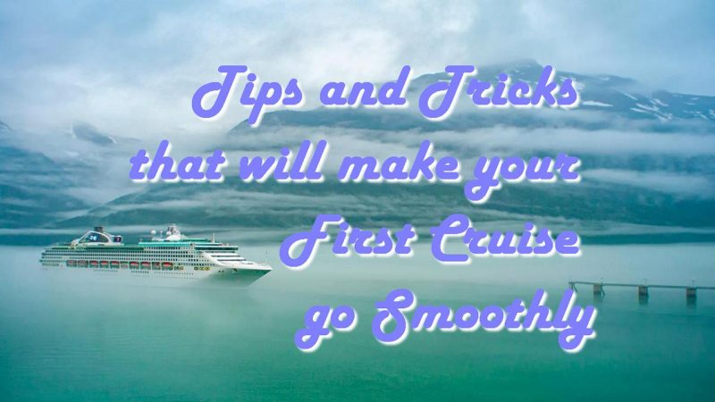 Tips and Tricks that will make your First Cruise go Smoothly