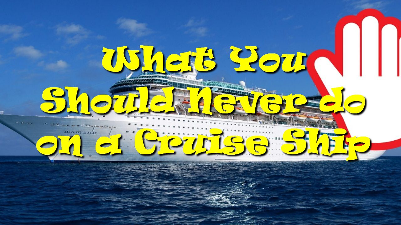 What You Should Never do on a Cruise Ship