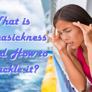 What is Seasickness and How to Tackle it?